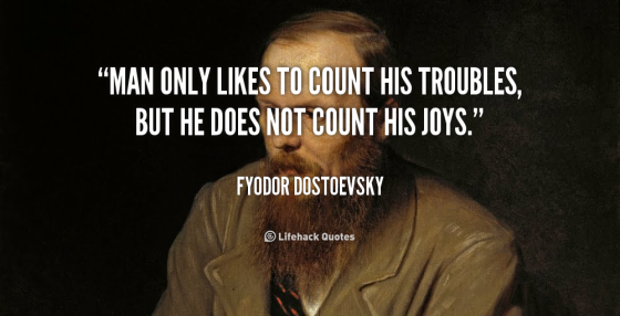 quote-Fyodor-Dostoevsky-man-only-likes-to-count-his-troubles-107666